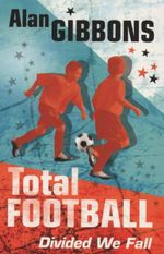 Total Football : Divided We Fall : Book 3 - Alan Gibbons