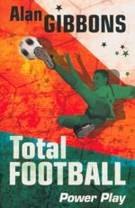Total Football : Power Play : Book 6 - Alan Gibbons