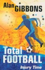 Total Football : Injury Time : Book 4 - Alan Gibbons