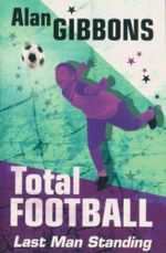 Total Football : Last Man Standing : Book 5 - Alan Gibbons