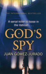 God's Spy : A Serial Killer Is Loose In The Vatican... - Juan Gomez Jurado