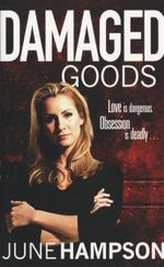 Damaged Goods : Love is Dangerous. Obsession is Deadly... - June Hampson
