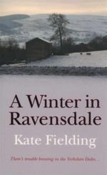 A Winter in Ravensdale : There's Trouble Brewing in Yorkshire Dales... - Kate Fielding