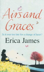 Airs and Graces : Is It Ever Too Late For A Change Of Heart? - Erica James