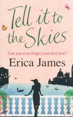 Tell It To the Skies : Can You Ever Forget Your First Love? - Erica James