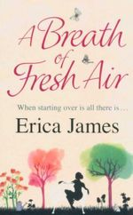 A Breath of Fresh Air : When Starting Over Is All There Is... - Erica James