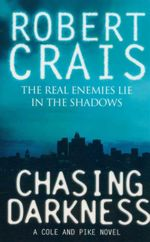 Chasing Darkness : A Cole and Pike Novel - Robert Crais