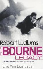 The Bourne Legacy : Jason Bourne Can't Escape His Past... - Eric Van Lustbader