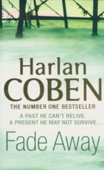 Fade Away : A Past He Can't Relive. A Present Day He May Not Suvive... - Harlen Coben