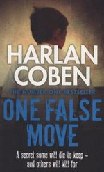 One False Move : A Secret Some Will Die To Keep - And Others Will Kill For... - Harlen Coben