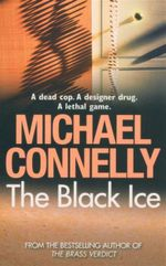 The Black Ice : A Dead Cop. A Designer Drug.  A Lethal Game. - Michael Connelly
