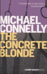 Concrete Blonde : A Closed Case. A New Victim. Another Killer? - Michael Connelly