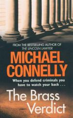 Brass Verdict : When Your Defend Crimingals You Have to Watch Your Back... - Michael Connelly