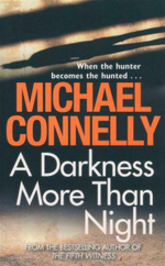 A Darkness More Than Night : Detective Harry Bosch Series : Book 7 - When the hunter becomes the hunted... - Michael Connelly