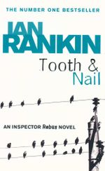 Tooth & Nail : An Inspector Rebus Novel - Ian Rankin