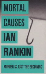 Mortal Causes : An Inspector Rebus Novel - Ian Rankin