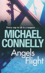 Angels Flight : Detective Harry Bosch Series : Book 6 - Michael Connelly