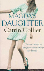 Magda's Daughter : Secrets Carried to the Grave Don't Always Stay Buried... - Catrin Collier