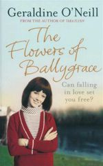 Flowers of Ballygrace : Can Falling in Love Set You Free? - Geraldine O'Neill