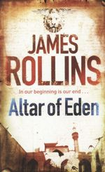 Altar of Eden : In Our Beginning Is Out End... - James Rollins