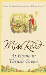 At Home in Thrush Green - Miss Read