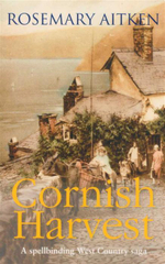 Cornish Harvest : A Spellbounding West Country Saga - Rosemary Aitken