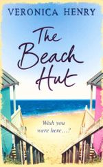 The Beach Hut : Wish you were here ... ? - Veronica Henry