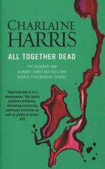 All Together Dead : Sookie Stackhouse Series : Book 7 - Charlaine Harris