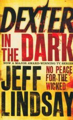 Dexter in the Dark : No Peace for the Wicked - Jeff Lindsay