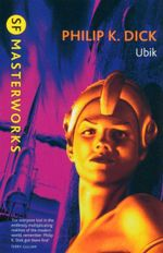 Ubik : SF Masterworks - Philip K. Dick