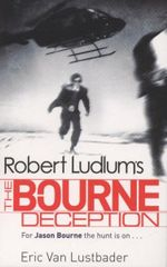 The Bourne Deception : For Jason Bourne the hunt is on... - Eric Van Lustbader