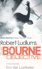 Bourne Objective : Jason Bourne makes his next move... - Eric Van Lustbader