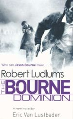 The Bourne Dominion : Who can Jason Bourne trust... - Robert Ludlum