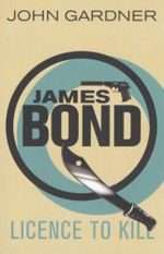 James Bond: Licence To Kill - John Gardner