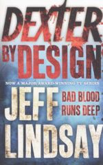 Dexter by Design : Dexter 4 - Bad blood runs deep - Jeff Lindsay