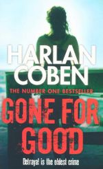 Gone For Good : Betrayal is the oldest crime - Harlan Coben