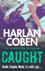 Caught : Scandal - Suspicion - Murder - It's child's play... - Harlan Coben