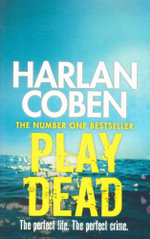 Play Dead : The perfect life - The perfect crime - Harlan Coben