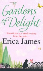 Gardens of Delight : Sometimes you need to stray from the path... - Erica James
