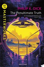 Penultimate Truth : SF Masterworks Series - Philip K. Dick