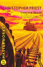 Inverted World : SF Masterworks Series - Christopher Priest