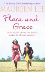 Flora and Grace : In the middle of war, one mother makes the ultimate sacrifice - Maureen Lee
