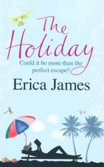 The Holiday : Could it be more than the perfect escape? - Erica James