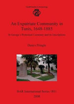 An Expatriate Community in Tunis 1648-1885 : St George's Protestant Cemetery and Its Inscriptions - Denys Pringle