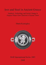 Iron and Steel in Ancient Greece. Artefacts, Technology and Social Change in Aegean Thrace from Classical to Roman Times : Bar S - Maria Kostoglou