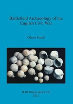 Battlefield Archaeology of the English Civil War - Glenn Foard
