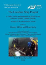The Gresham Ship Project : A 16th-Century Merchantman Wrecked in the Princes Channel, Thames Estuary 2014: Contents and Context Volume II