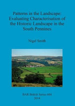 Patterns in the Landscape : Evaluating Characterisation of the Historic Landscape in the South Pennines - Nigel Smith