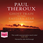 Ghost Train to the Eastern Star - Paul Theroux