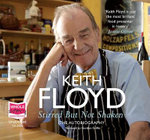 Stirred But Not Shaken : The Autobiography - Keith Floyd